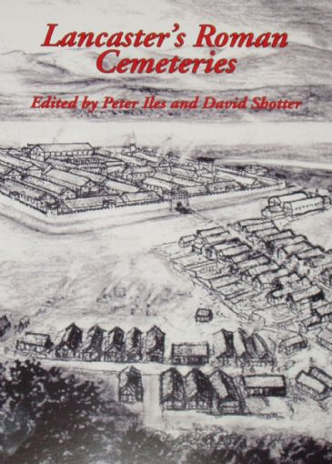 Lancaster's Roman Cemeteries - edited by Peter Iles and David Shotter